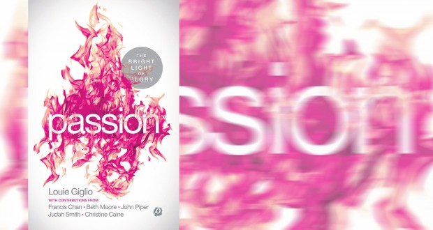 Passion: The Bright Light of Glory book over. Edited by Louie Giglio. Published by Thomas Nelson Publishers, 2014. Recommended retail price $16.99.
