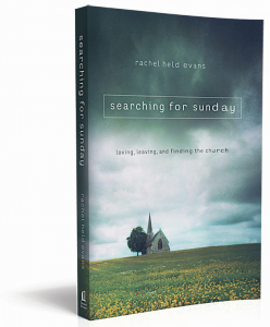 Searching for Sunday by Rachel Held Evans, Thomas Nelson Publishers (2015) $19.99.