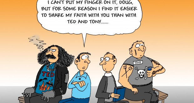 """""""I can't put my finger on it, Doug, but for some reason I find it easier to share my faith with you than with Ted and Tony...."""""""