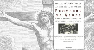 Proverbs of Ashes: Violence, Redemptive Su ering and the Search for What Saves Us. Rita Nakashima Brock and Rebecca Ann Parker Beacon Press, 2001, $24 RRP.