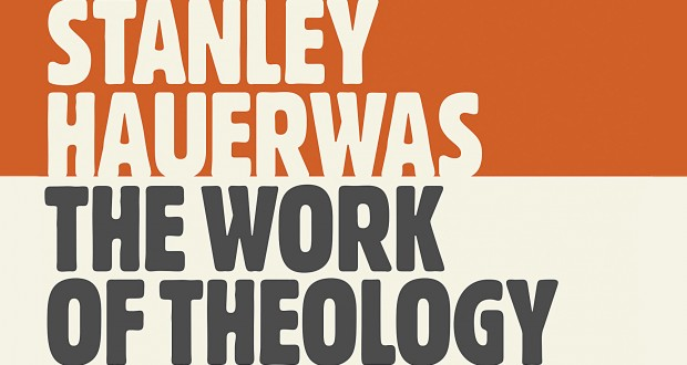 Stanley Hauerwas the work of theology