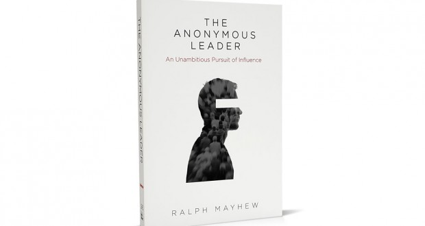 The Anonymous Leader: An Unambitious Pursuit of Influence (cover). Author: Ralph Mayhew (2015). RRP: $24.99